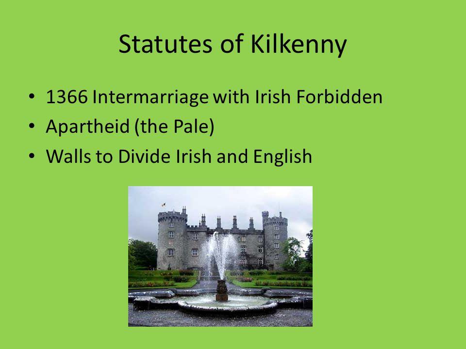 Statutes of Kilkenny 1366 Intermarriage with Irish Forbidden Apartheid (the Pale) Walls to Divide Irish and English