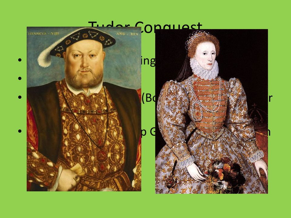 Tudor Conquest Henry VIII becomes King of Ireland Attacks the Irish Forces Protestantism (Book of Common Prayer on Clergy) Forces kings to give up Gaelic lands for English Titles