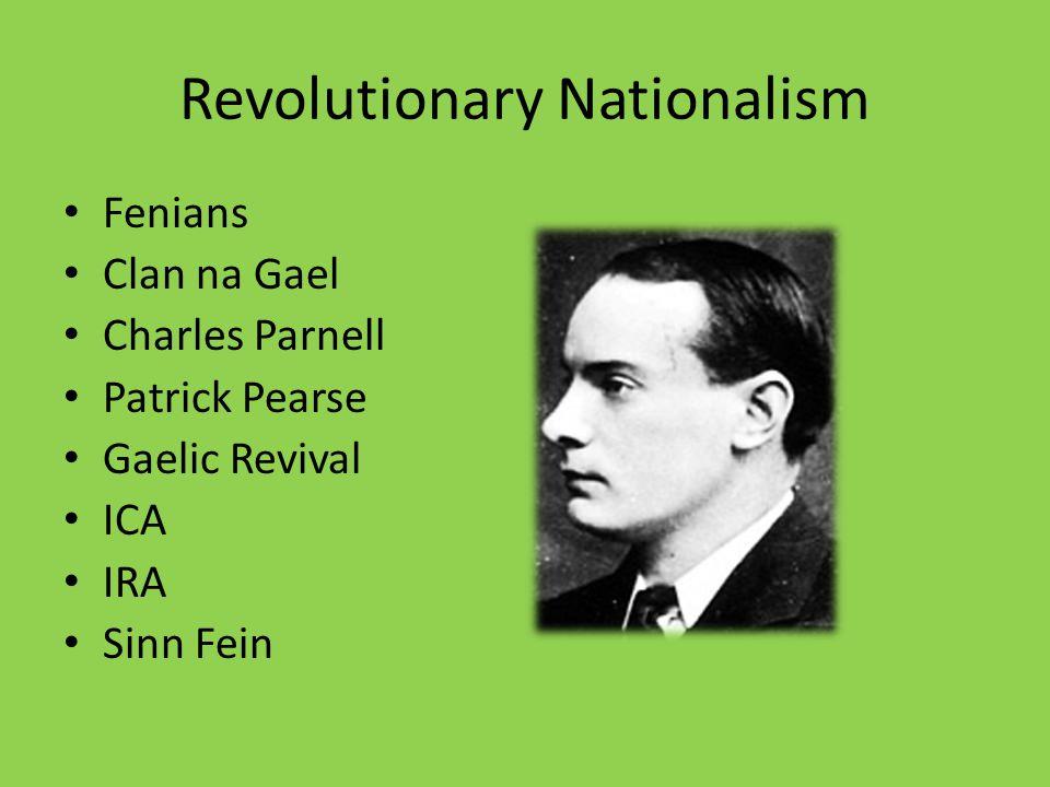 Revolutionary Nationalism Fenians Clan na Gael Charles Parnell Patrick Pearse Gaelic Revival ICA IRA Sinn Fein