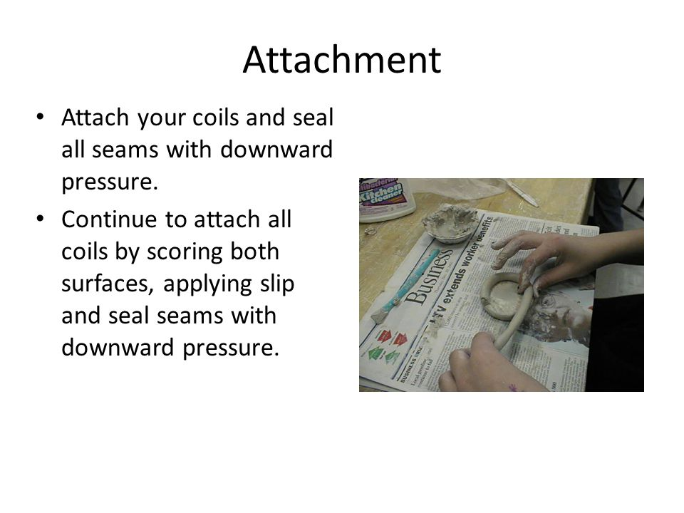 Attachment Attach your coils and seal all seams with downward pressure.