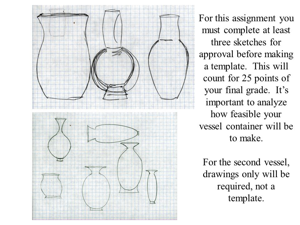 For this assignment you must complete at least three sketches for approval before making a template.