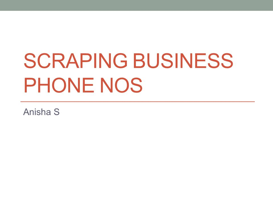 SCRAPING BUSINESS PHONE NOS Anisha S