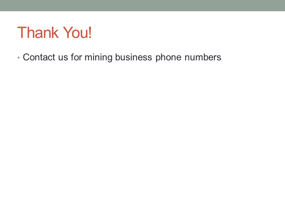 Thank You! Contact us for mining business phone numbers