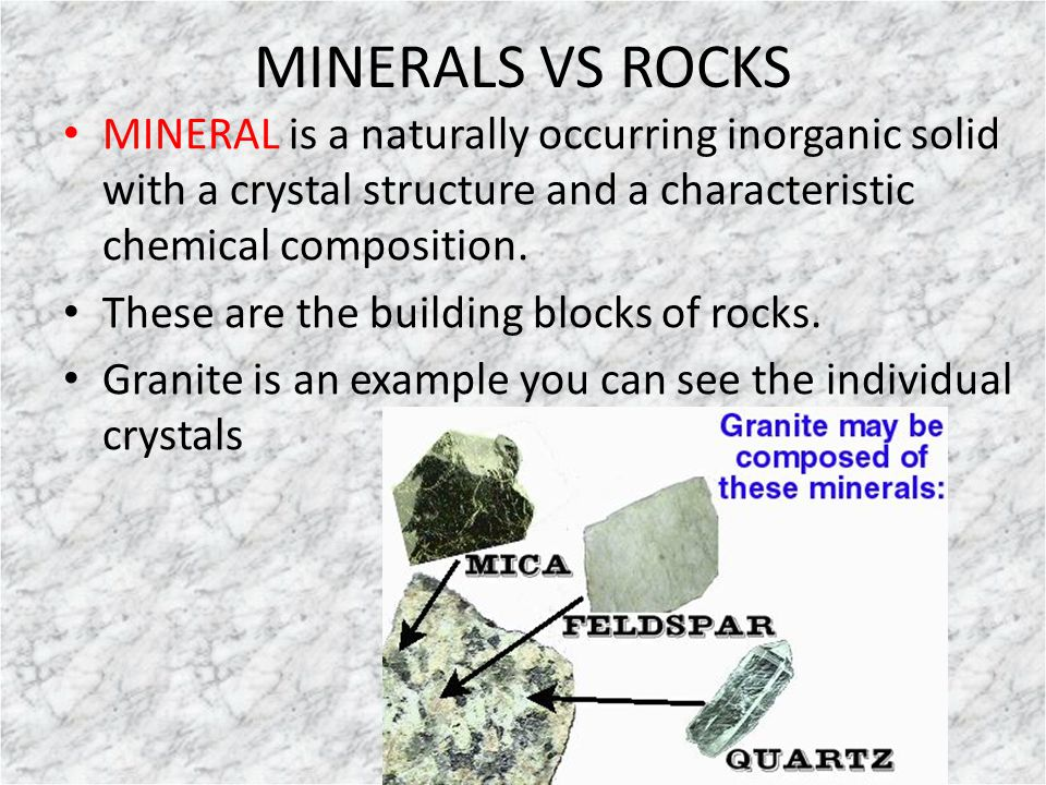 MINERALS VS ROCKS MINERAL is a naturally occurring inorganic solid with a crystal structure and a characteristic chemical composition. These are the b