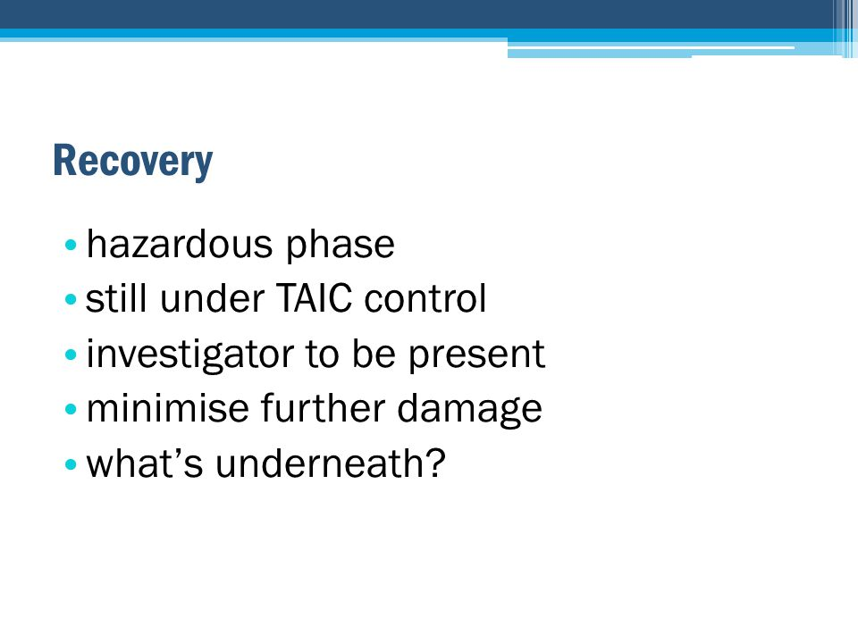 hazardous phase still under TAIC control investigator to be present minimise further damage what's underneath?
