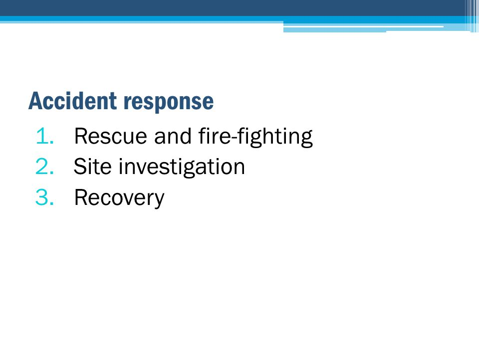 Accident response 1.Rescue and fire-fighting 2.Site investigation 3.Recovery