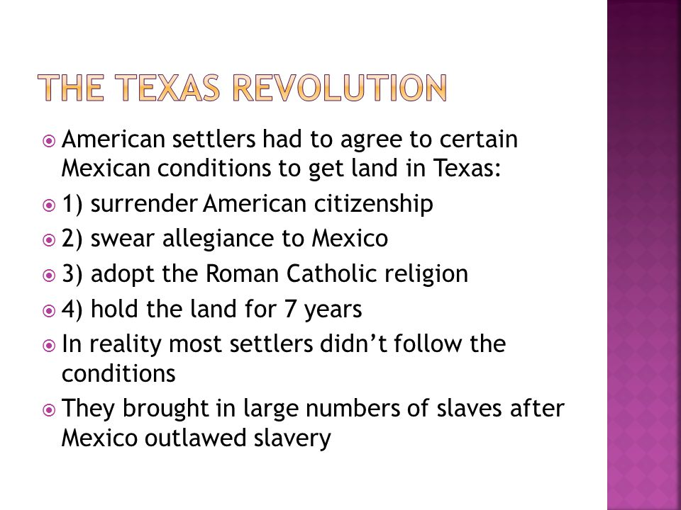  American settlers had to agree to certain Mexican conditions to get land in Texas:  1) surrender American citizenship  2) swear allegiance to Mexi