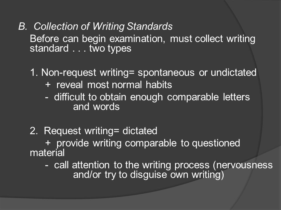 B. Collection of Writing Standards Before can begin examination, must collect writing standard... two types 1. Non-request writing= spontaneous or und