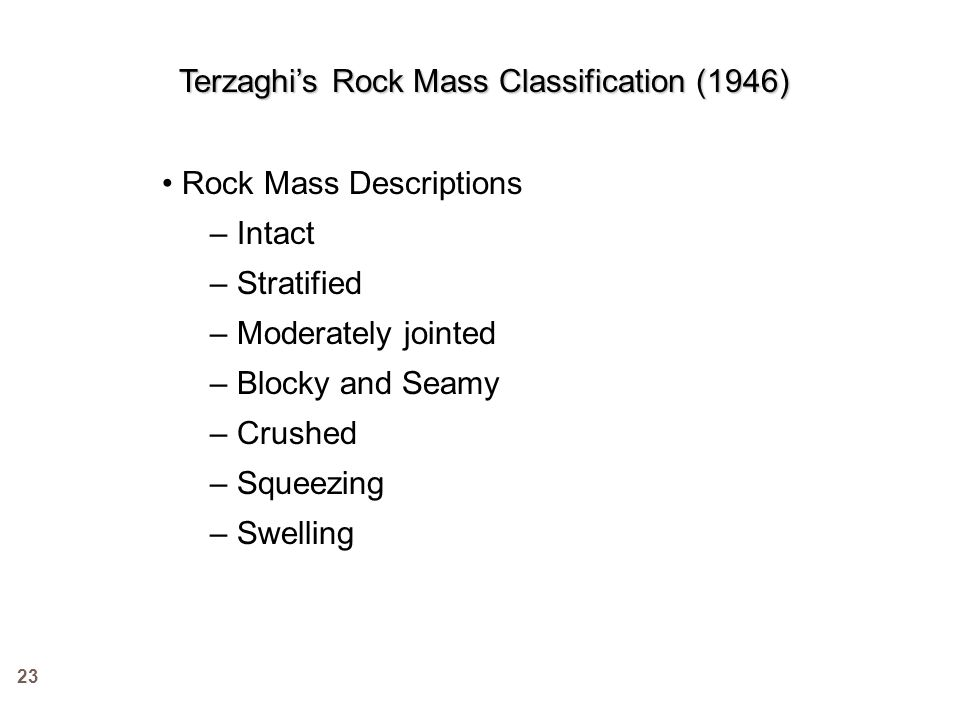 Terzaghi's Rock Mass Classification (1946) Rock Mass Descriptions – Intact – Stratified – Moderately jointed – Blocky and Seamy – Crushed – Squeezing
