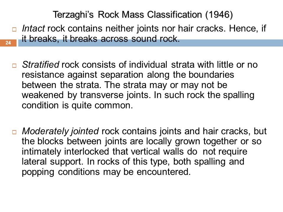  Intact rock contains neither joints nor hair cracks. Hence, if it breaks, it breaks across sound rock.  Stratified rock consists of individual stra