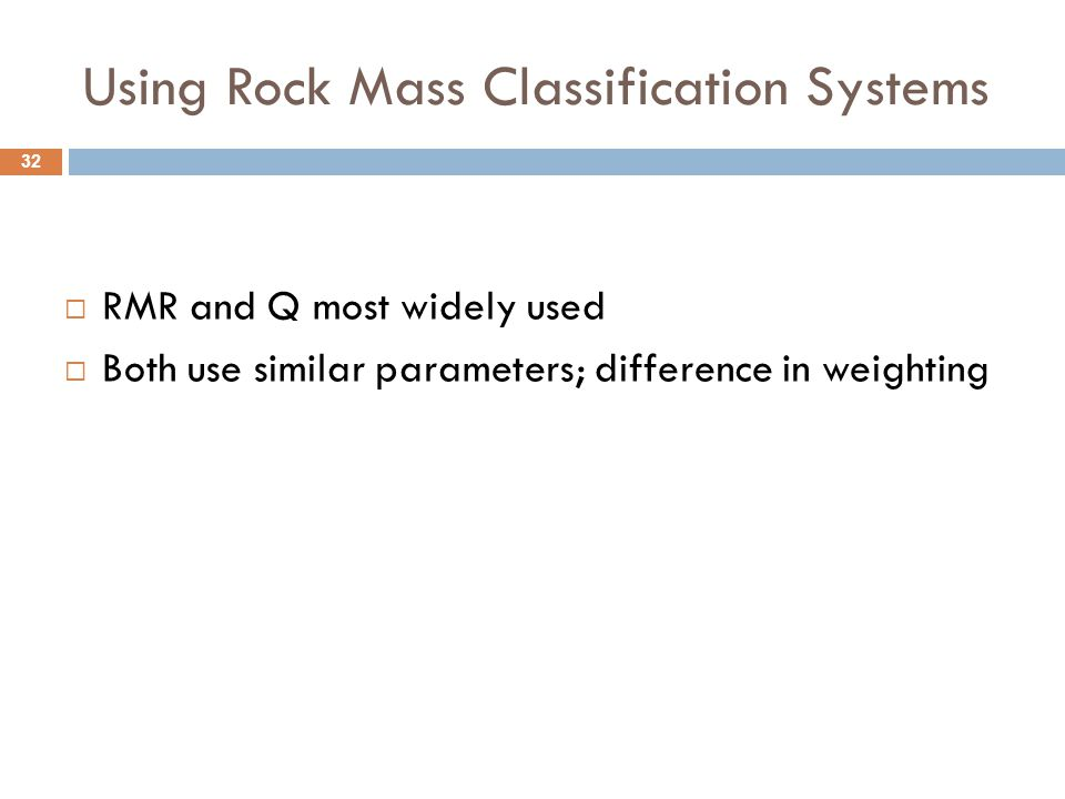 Using Rock Mass Classification Systems  RMR and Q most widely used  Both use similar parameters; difference in weighting 32