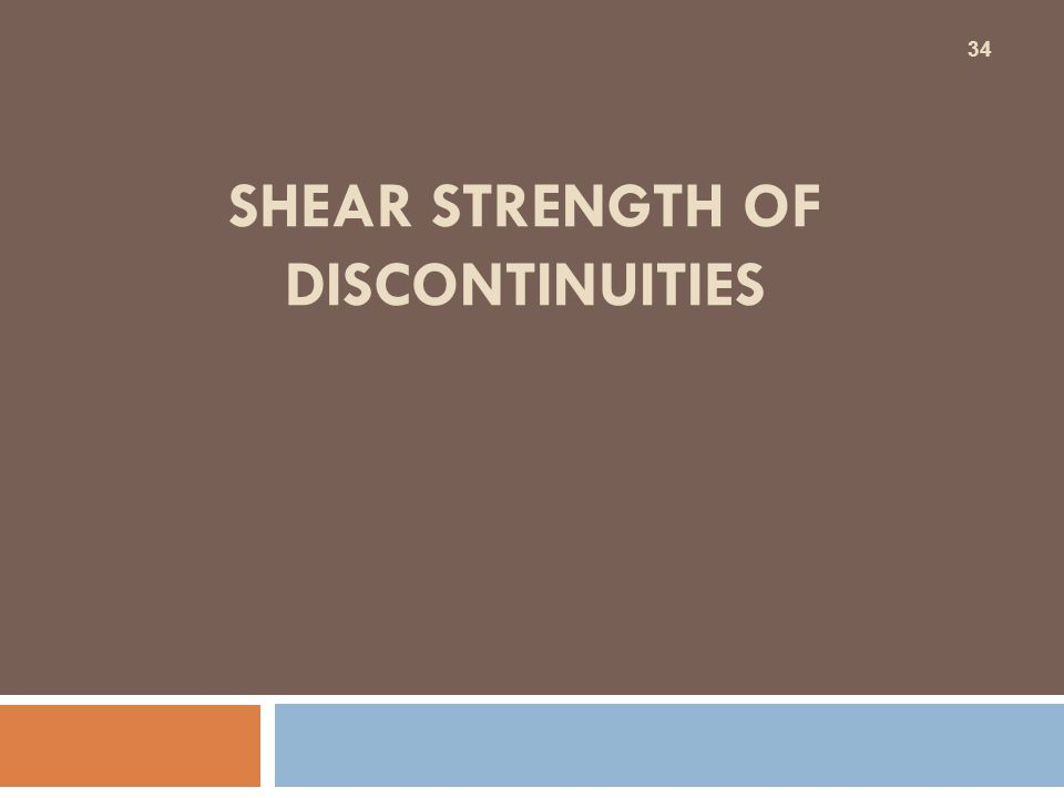 SHEAR STRENGTH OF DISCONTINUITIES 34