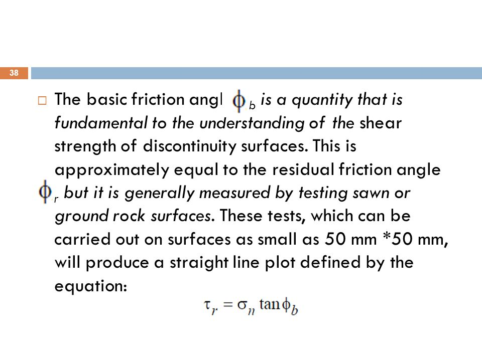  The basic friction angle b is a quantity that is fundamental to the understanding of the shear strength of discontinuity surfaces. This is approxima