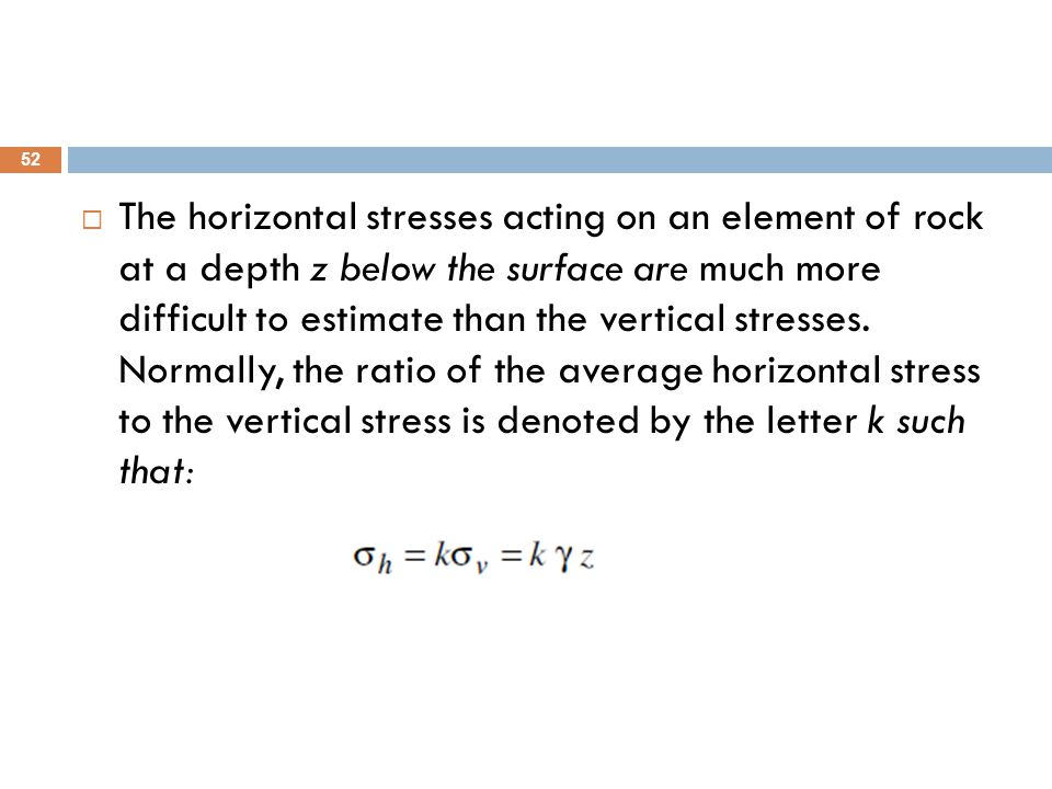  The horizontal stresses acting on an element of rock at a depth z below the surface are much more difficult to estimate than the vertical stresses.