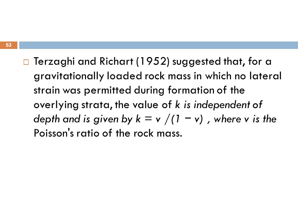  Terzaghi and Richart (1952) suggested that, for a gravitationally loaded rock mass in which no lateral strain was permitted during formation of the