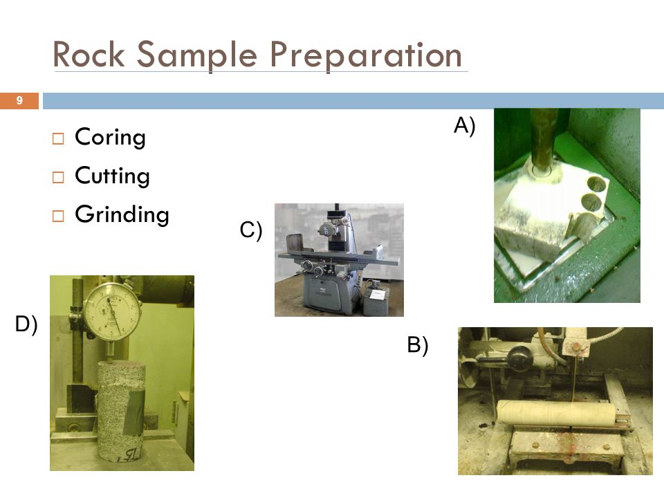 Rock Sample Preparation  Coring  Cutting  Grinding A) B) D) C) 9