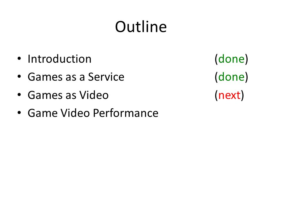 Outline Introduction(done) Games as a Service(done) Games as Video(next) Game Video Performance