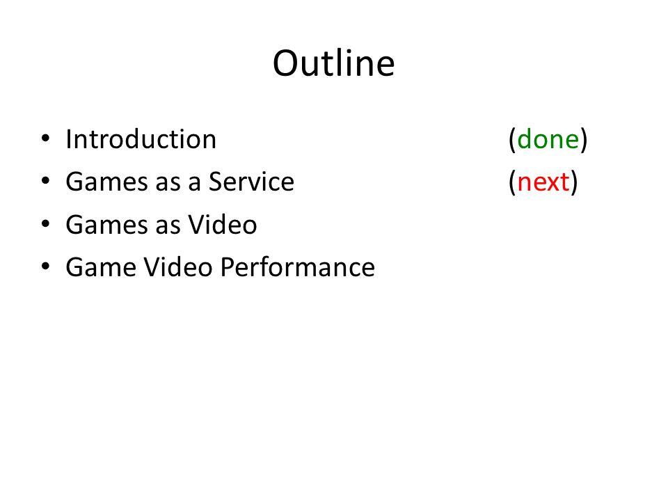 Outline Introduction(done) Games as a Service(next) Games as Video Game Video Performance