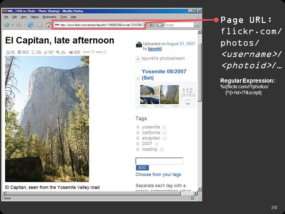 20 Page URL: flickr.com/ photos/ / /… Regular Expression: %r{flickr.com// photos/ [^/]+/\d+/ &script}