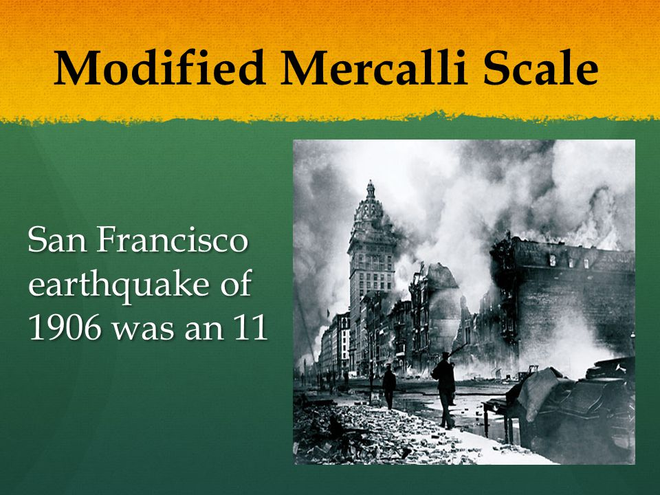San Francisco earthquake of 1906 was an 11 Modified Mercalli Scale