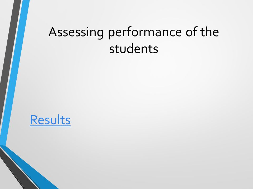 Assessing performance of the students Results