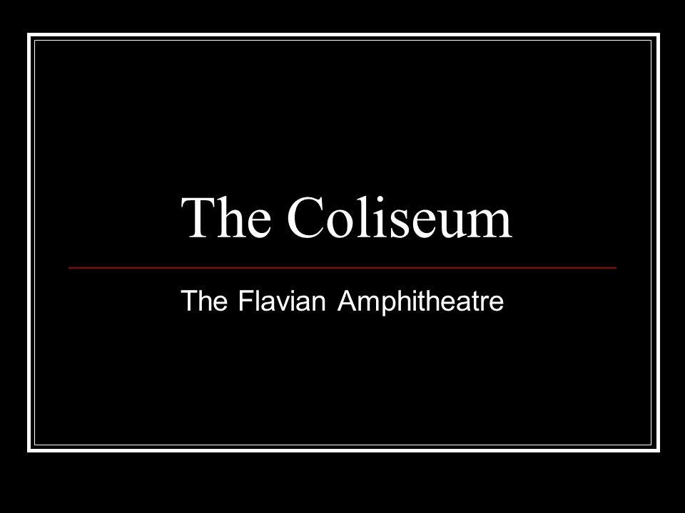 The Coliseum The Flavian Amphitheatre