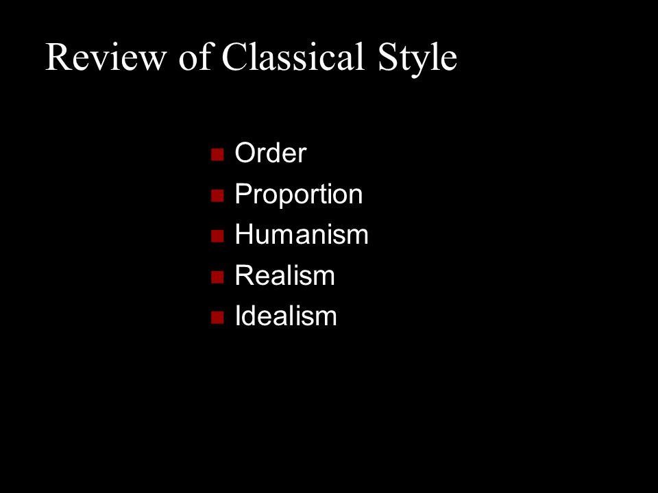 Review of Classical Style Order Proportion Humanism Realism Idealism