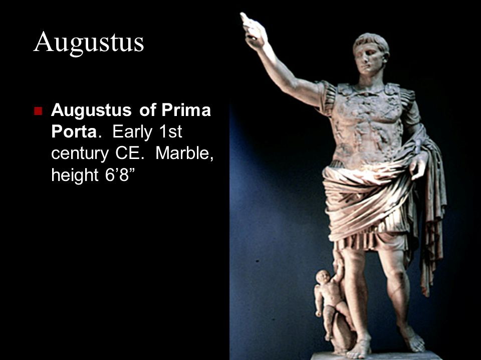 Augustus Augustus of Prima Porta. Early 1st century CE. Marble, height 6'8
