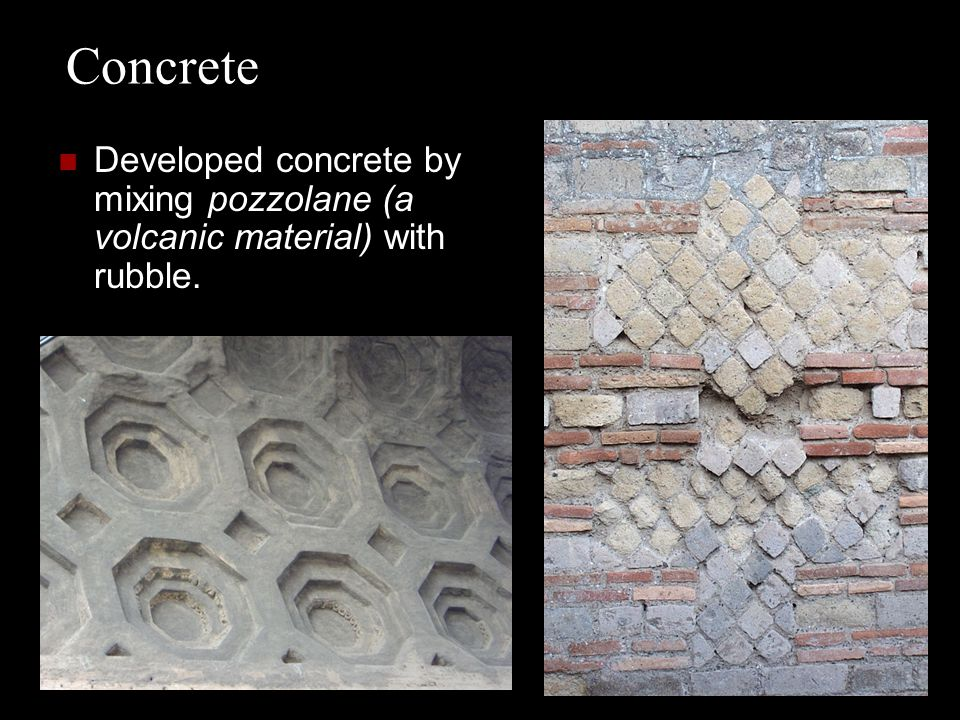 Concrete Developed concrete by mixing pozzolane (a volcanic material) with rubble.