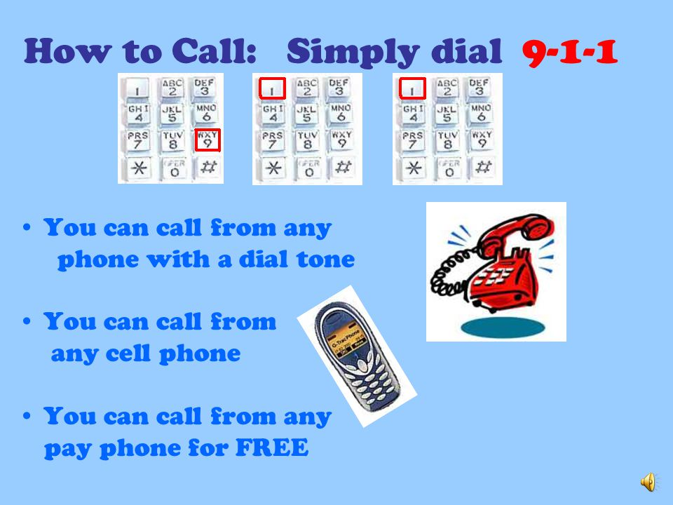 Important Rules: When you dial 9-1-1 stay on the phone until someone answers.
