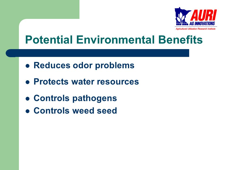 Potential Environmental Benefits Reduces odor problems Protects water resources Controls pathogens Controls weed seed
