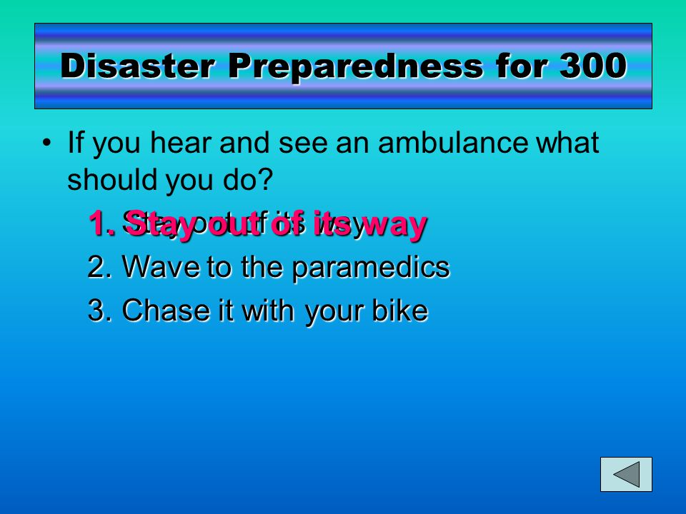 Disaster Preparedness for 300 If you hear and see an ambulance what should you do.