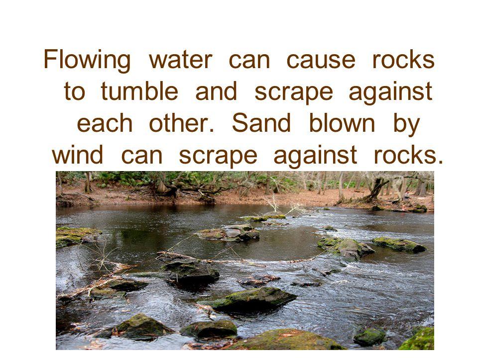Weathering: Causing rocks to break apart.