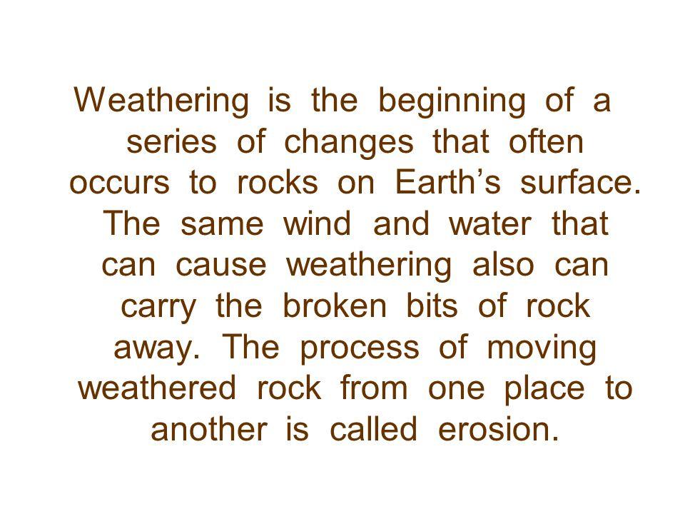 The erosion of rock can be caused by many different natural processes.