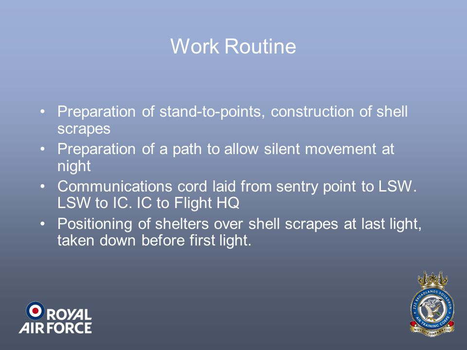Work Routine Preparation of stand-to-points, construction of shell scrapes Preparation of a path to allow silent movement at night Communications cord