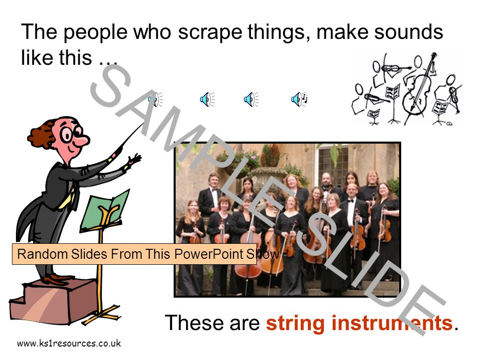www.ks1resources.co.uk The people who scrape things, make sounds like this … These are string instruments.