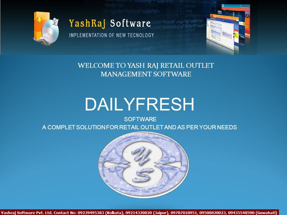 DAILYFRESH SOFTWARE A COMPLET SOLUTION FOR RETAIL OUTLET AND AS PER YOUR NEEDS WELCOME TO YASH RAJ RETAIL OUTLET MANAGEMENT SOFTWARE