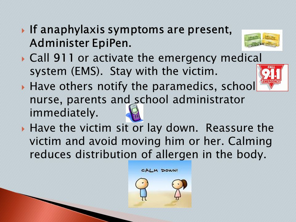  If anaphylaxis symptoms are present, Administer EpiPen.