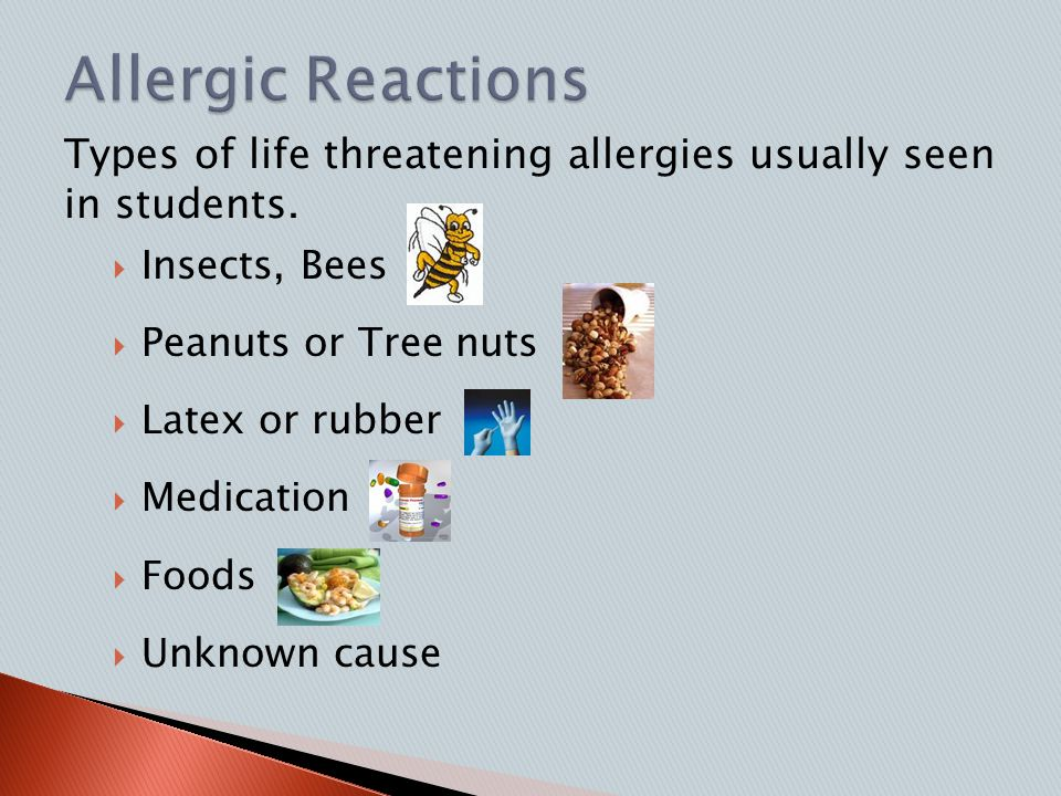  When an allergic reaction is life threatening, it is called anaphylaxis  Students with anaphylaxis should have a health care plan prepared by the school nurse  Key personnel including health technicians, teachers of affected students and campus supervisors should be familiar with the care plan and emergency actions necessary