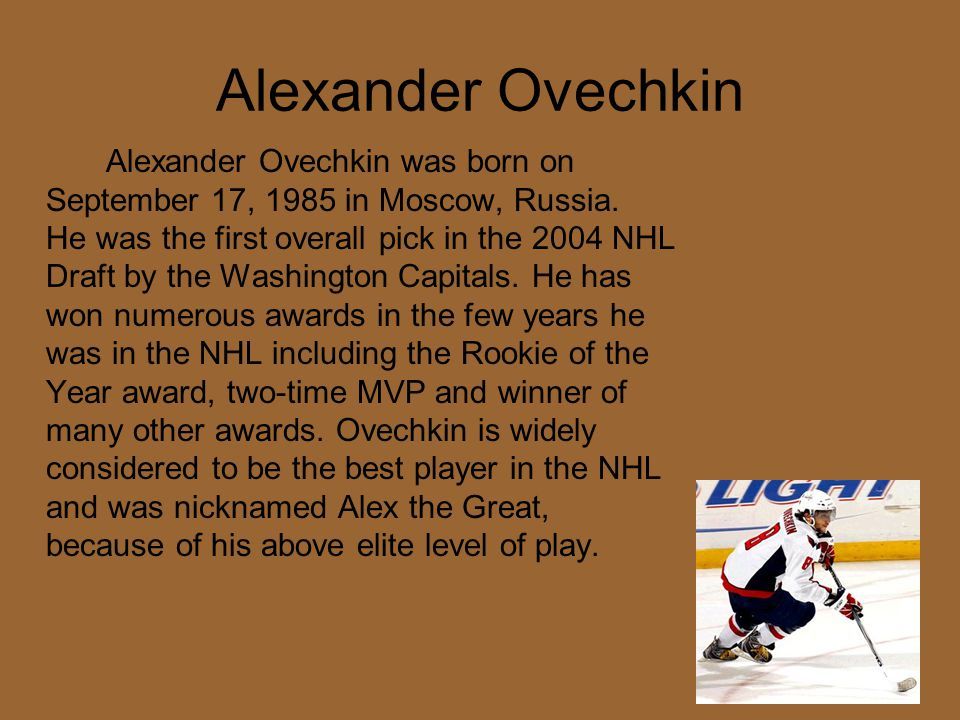 Alexander Ovechkin Alexander Ovechkin was born on September 17, 1985 in Moscow, Russia.