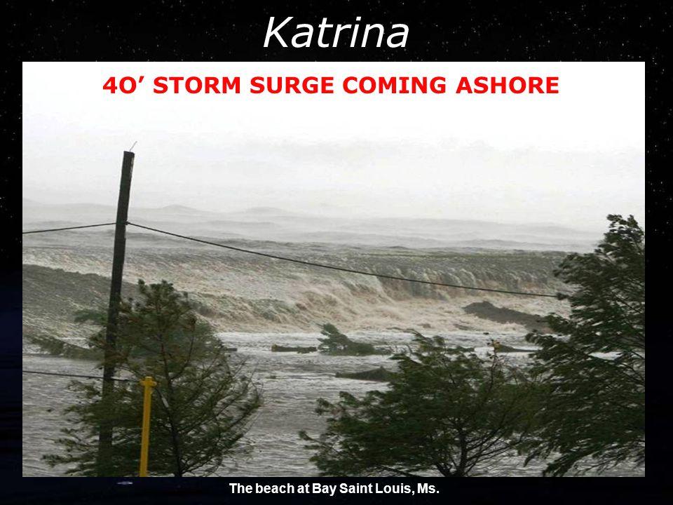 Katrina The beach at Bay Saint Louis, Ms. 4O' STORM SURGE COMING ASHORE