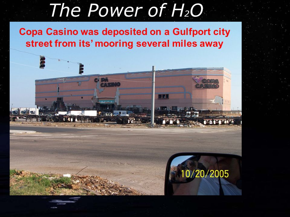 The Power of H 2 O Copa Casino was deposited on a Gulfport city street from its' mooring several miles away