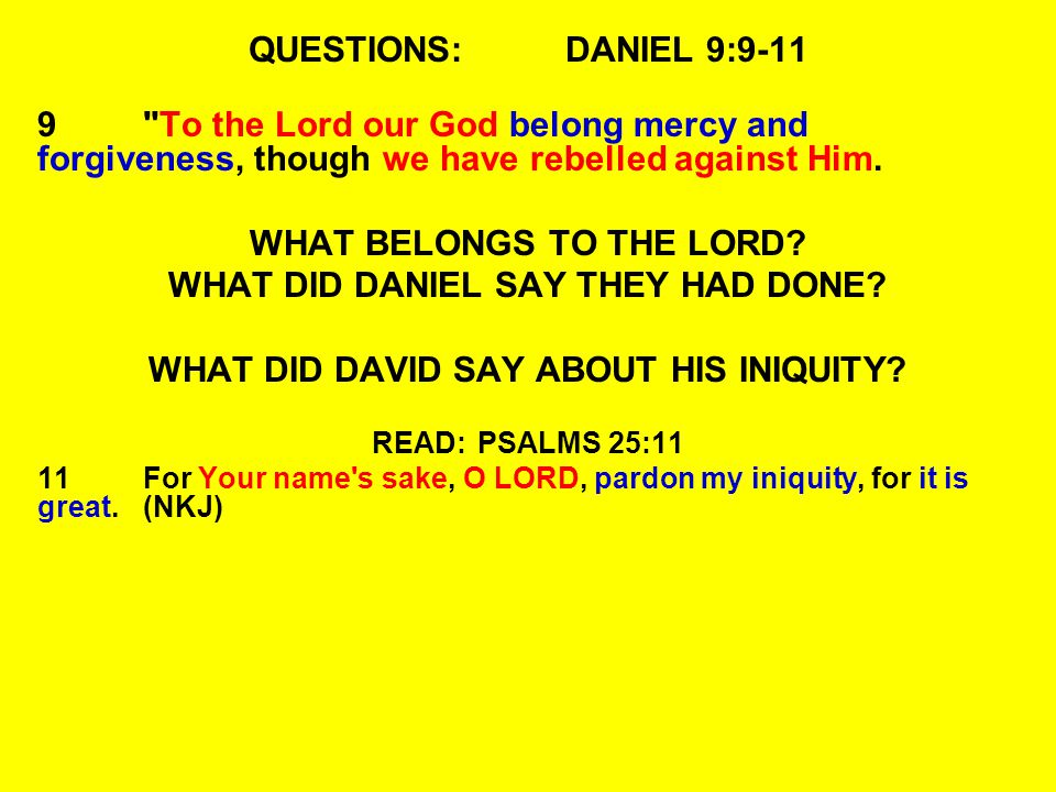 QUESTIONS:DANIEL 9:9-11 9 To the Lord our God belong mercy and forgiveness, though we have rebelled against Him.