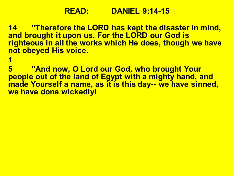 READ:DANIEL 9:14-15 14 Therefore the LORD has kept the disaster in mind, and brought it upon us.