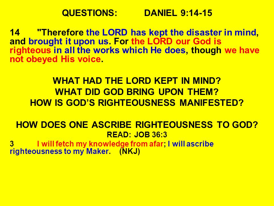 QUESTIONS:DANIEL 9:14-15 14 Therefore the LORD has kept the disaster in mind, and brought it upon us.
