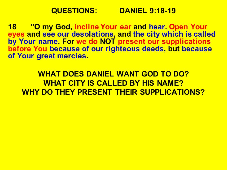 QUESTIONS:DANIEL 9:18-19 18 O my God, incline Your ear and hear.