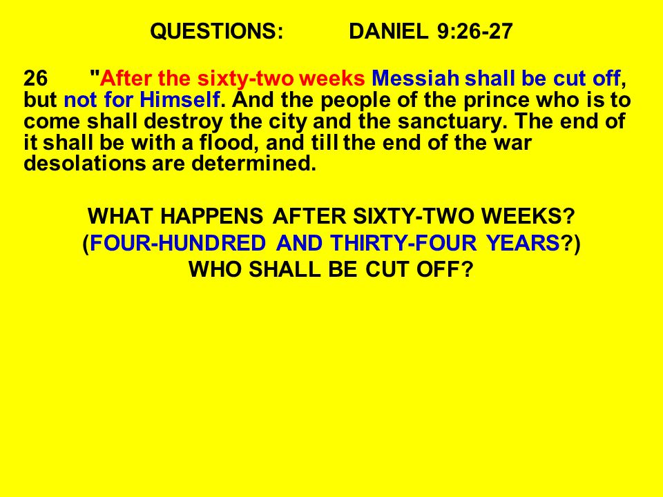 QUESTIONS:DANIEL 9:26-27 26 After the sixty-two weeks Messiah shall be cut off, but not for Himself.
