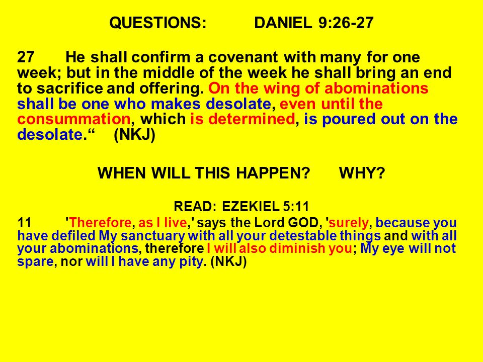 QUESTIONS:DANIEL 9:26-27 27He shall confirm a covenant with many for one week; but in the middle of the week he shall bring an end to sacrifice and offering.