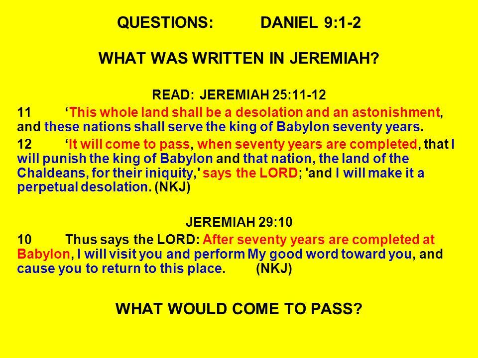 QUESTIONS:DANIEL 9:1-2 WHAT WAS WRITTEN IN JEREMIAH.