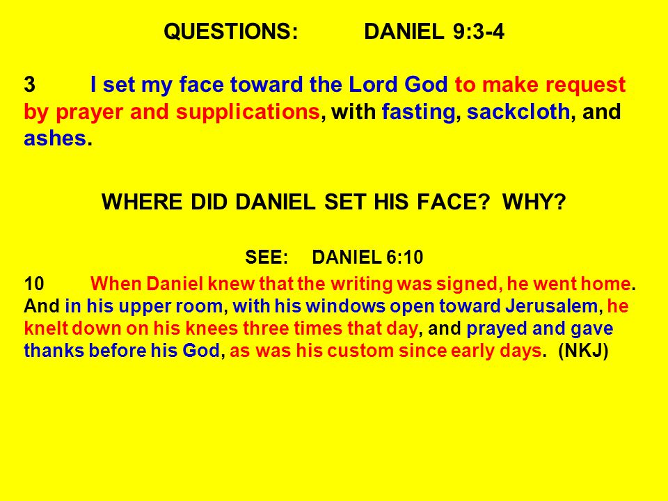 QUESTIONS:DANIEL 9:3-4 3I set my face toward the Lord God to make request by prayer and supplications, with fasting, sackcloth, and ashes.